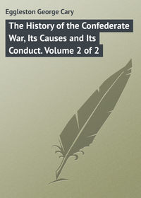 Cary, Eggleston George  - The History of the Confederate War, Its Causes and Its Conduct. Volume 2 of 2