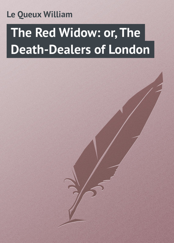 Le Queux William The Red Widow: or, The Death-Dealers of London bartonf the widow