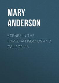 Evarts, Anderson Mary  - Scenes in the Hawaiian Islands and California