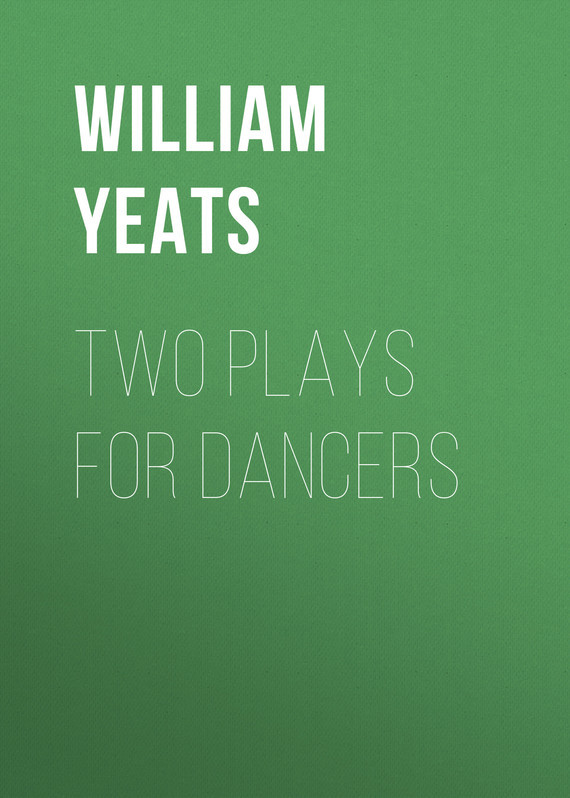 William Butler Yeats Two plays for dancers william butler yeats the collected works in verse and prose of william butler yeats volume 6 of 8 ideas of good and evil