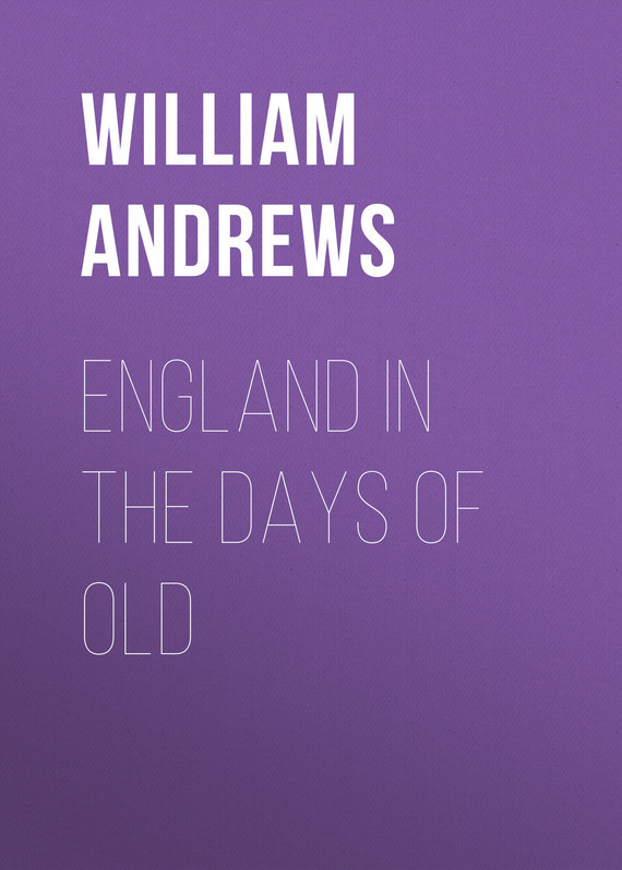 Andrews William England in the Days of Old