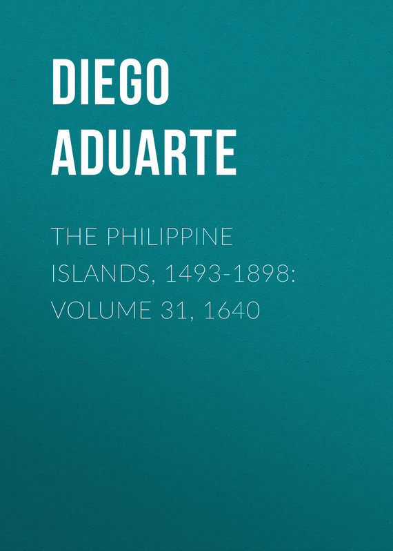 The Philippine Islands, 1493-1898: Volume 31, 1640
