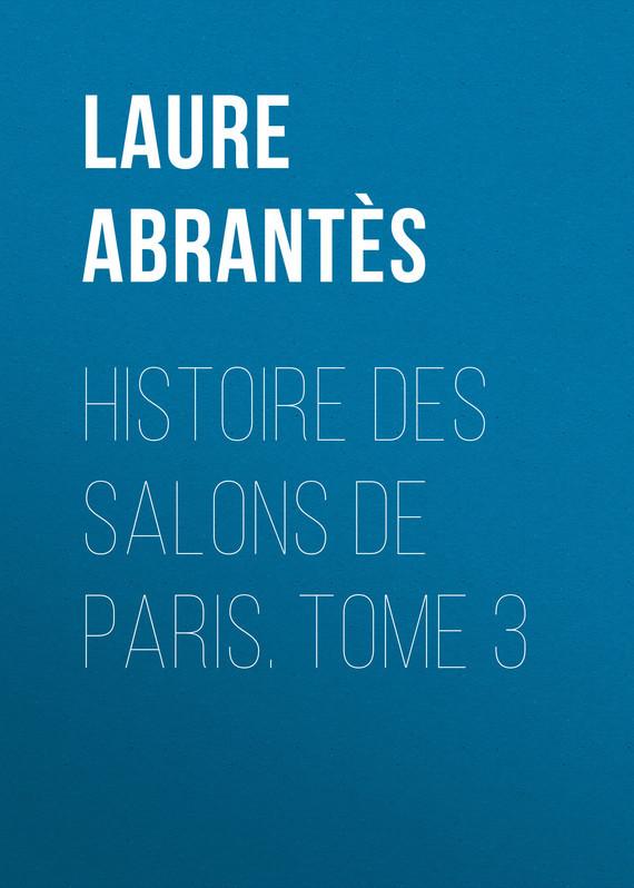 Histoire des salons de Paris. Tome 3