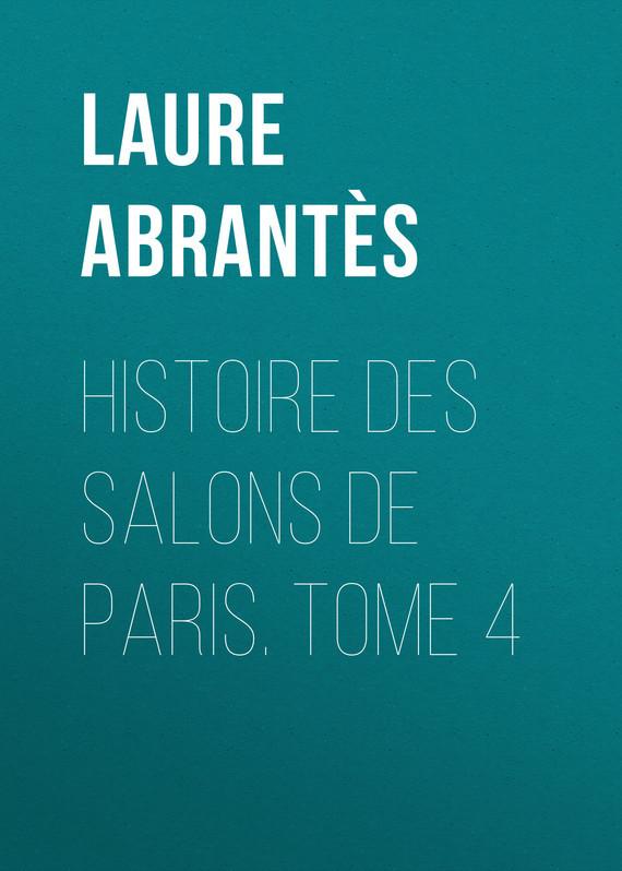 Abrantès Laure Junot duchesse d' Histoire des salons de Paris. Tome 4