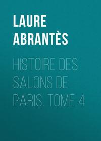 d', Abrant?s Laure Junot duchesse  - Histoire des salons de Paris. Tome 4