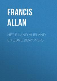 Francis, Allan  - Het Eiland Vlieland en Zijne Bewoners