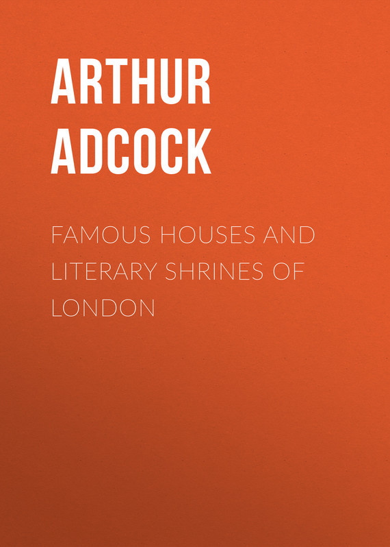 Adcock Arthur St. John Famous Houses and Literary Shrines of London john rutter london