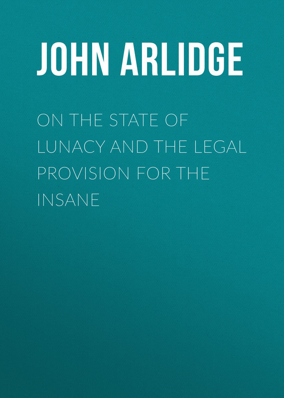 Arlidge John Thomas On the State of Lunacy and the Legal Provision for the Insane розетка 1 местная с з со шторками hegel slim стакан слоновая кость