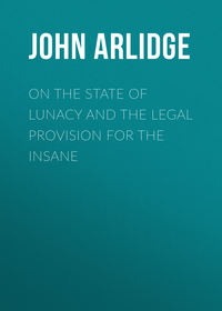 Thomas, Arlidge John  - On the State of Lunacy and the Legal Provision for the Insane