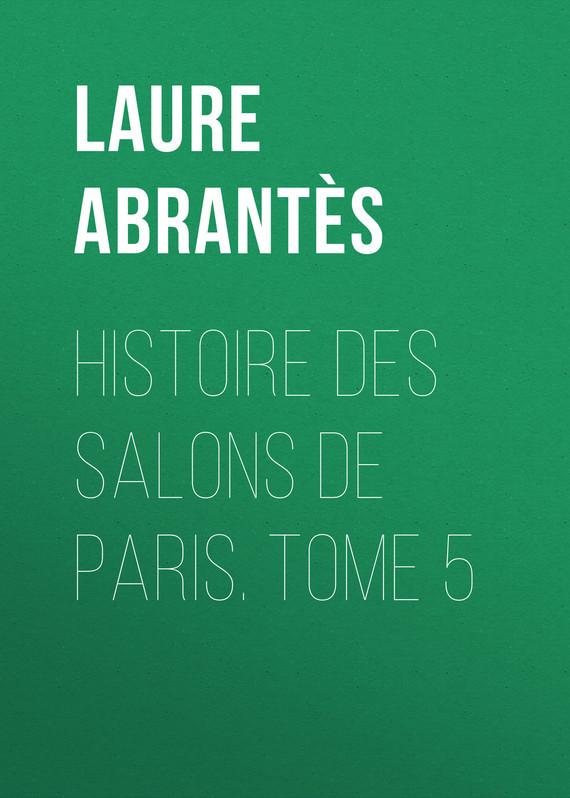 Abrantès Laure Junot duchesse d' Histoire des salons de Paris. Tome 5