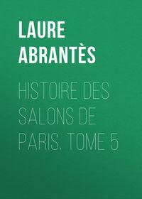 d', Abrant?s Laure Junot duchesse  - Histoire des salons de Paris. Tome 5