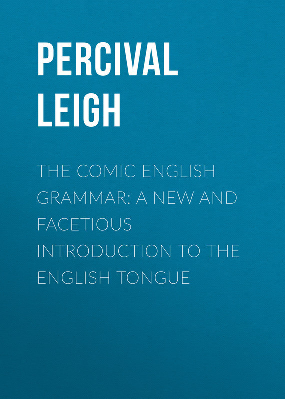 Leigh Percival The Comic English Grammar: A New And Facetious Introduction To The English Tongue mastering english prepositions
