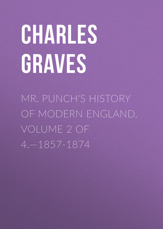 Graves Charles Larcom Mr. Punch's History of Modern England. Volume 2 of 4.—1857-1874 because of mr terupt