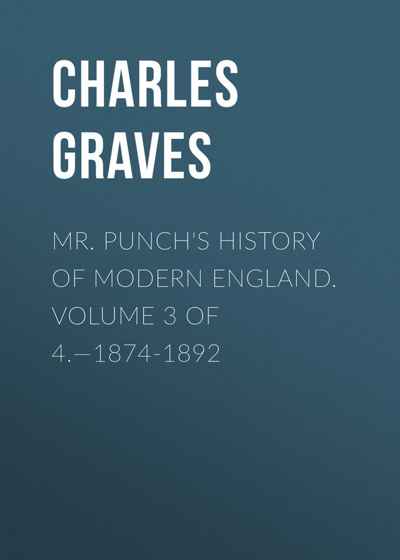 Graves Charles Larcom Mr. Punch's History of Modern England. Volume 3 of 4.—1874-1892 dent john charles the canadian portrait gallery volume 3 of 4