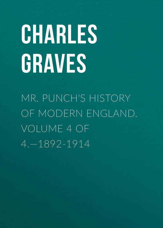 Graves Charles Larcom Mr. Punch's History of Modern England. Volume 4 of 4.—1892-1914 because of mr terupt