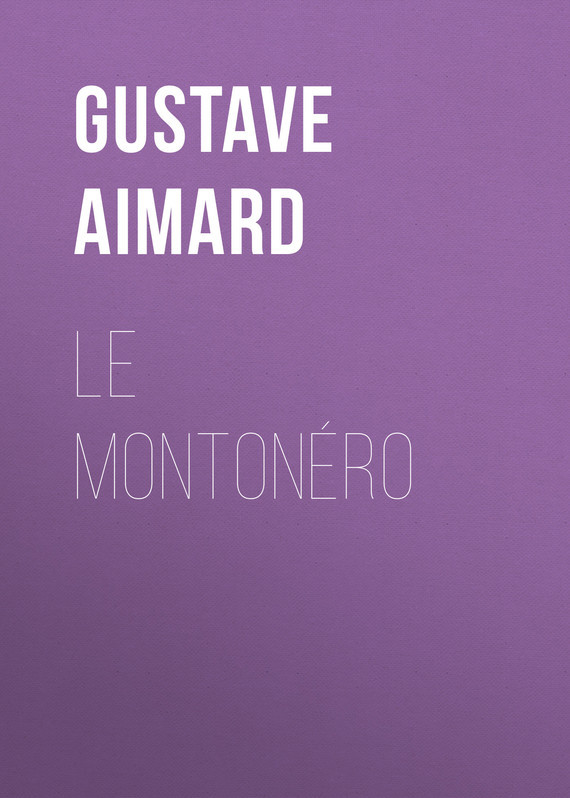 Gustave Aimard Le Montonéro