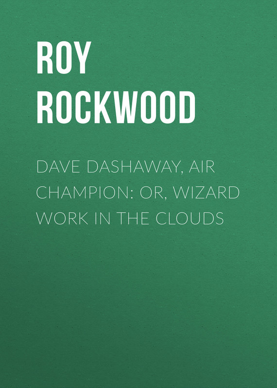 Dave Dashaway, Air Champion: or, Wizard Work in the Clouds