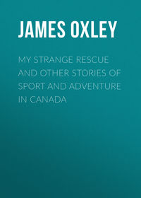 Macdonald, Oxley James  - My Strange Rescue and other stories of Sport and Adventure in Canada