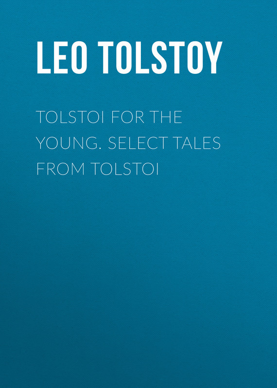 Лев Толстой Tolstoi for the young. Select tales from Tolstoi leo tolstoi krieg und frieden