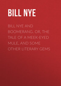 Bill, Nye  - Bill Nye and Boomerang. Or, The Tale of a Meek-Eyed Mule, and Some Other Literary Gems