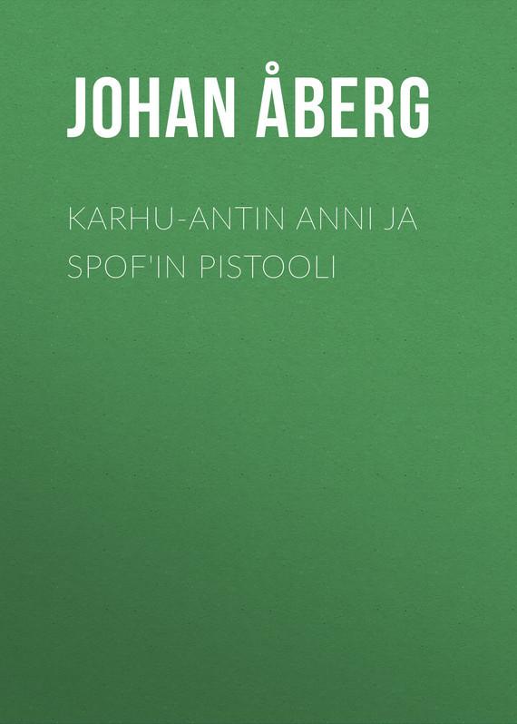 Åberg Johan Olof. Karhu-Antin Anni ja Spof'in pistooli