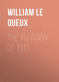 William, Le Queux  - The Invasion of 1910