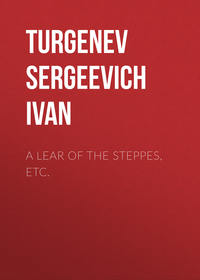 Sergeevich, Turgenev Ivan  - A Lear of the Steppes, etc.