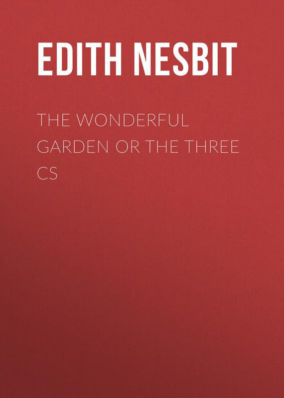 Nesbit Edith The Wonderful Garden or The Three Cs nesbit edith the incredible honeymoon