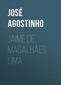 Jos?, Agostinho  - Jaime de Magalh?es Lima