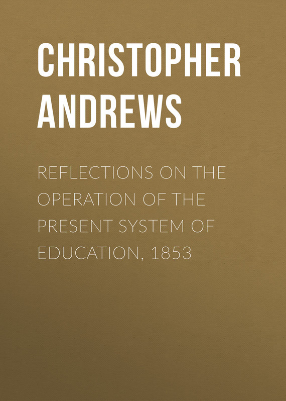 Andrews Christopher Columbus Reflections on the Operation of the Present System of Education, 1853 reflections on english teacher education