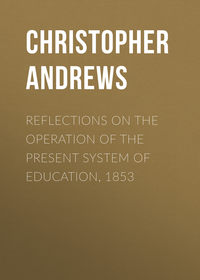 Andrews Christopher Columbus - Reflections on the Operation of the Present System of Education, 1853