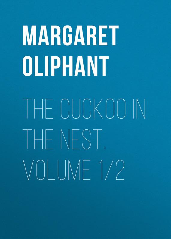Oliphant Margaret The Cuckoo in the Nest. Volume 1/2 the nest