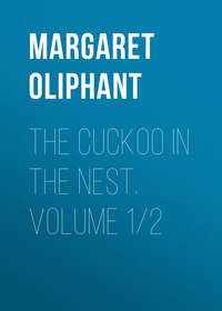 Margaret, Oliphant  - The Cuckoo in the Nest. Volume 1/2