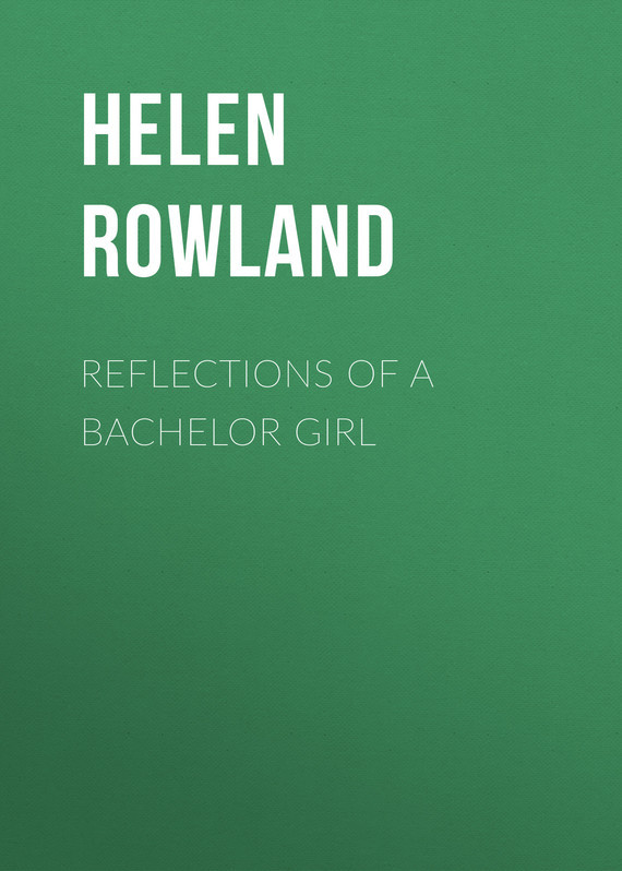 Rowland Helen Reflections of a Bachelor Girl campbell helen six cups of coffee
