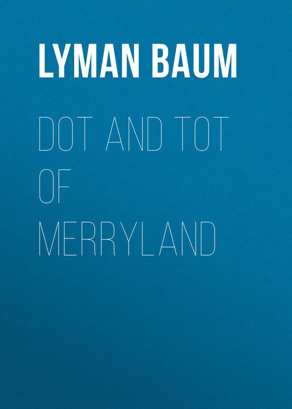 Baum Lyman Frank Dot and Tot of Merryland baum lyman frank the marvelous land of oz