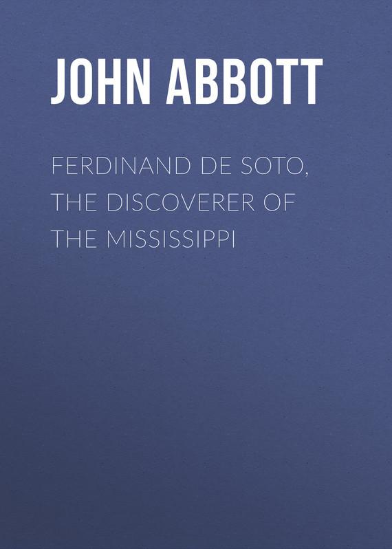 Abbott John Stevens Cabot. Ferdinand De Soto, The Discoverer of the Mississippi