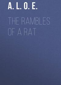 A. L. O. E. - The Rambles of a Rat