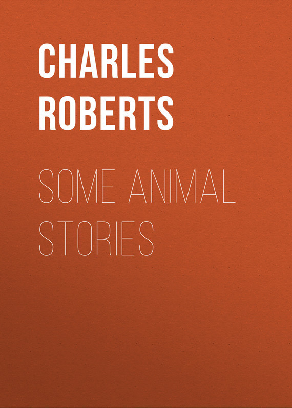 Roberts Charles G. D. Some Animal Stories charles perrault kuldjuustega kaunitar
