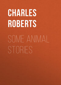 Roberts Charles G. D. - Some Animal Stories