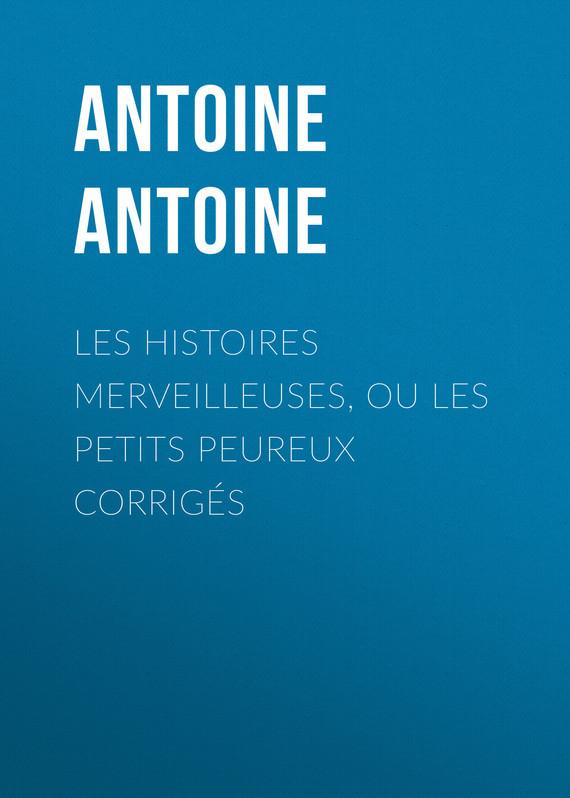 Antoine Antoine Les Histoires merveilleuses, ou les Petits Peureux corrigés eric antoine paris