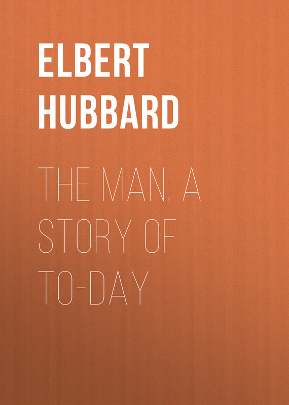 Hubbard Elbert The Man. A Story of To-day пальто alix story alix story mp002xw13vur