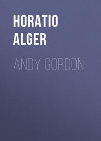 Jr., Horatio Alger  - Andy Gordon
