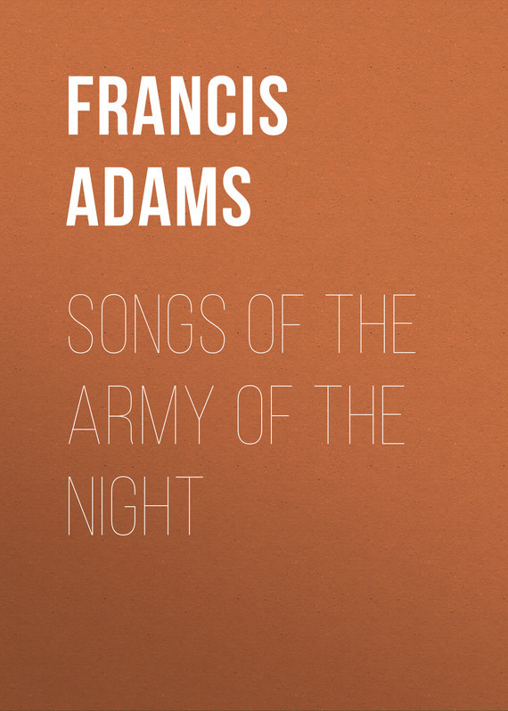 Adams Francis William Lauderdale. Songs of the Army of the Night