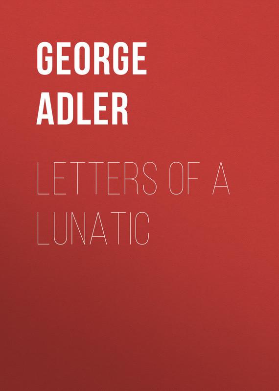 Adler George J. Letters of a Lunatic