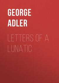 Adler George J. - Letters of a Lunatic