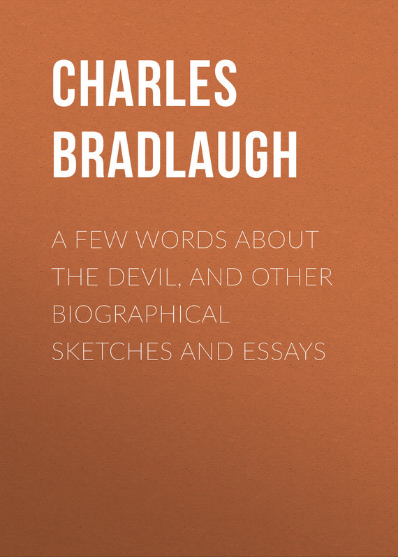 Bradlaugh Charles A Few Words About the Devil, and Other Biographical Sketches and Essays barrie james matthew a holiday in bed and other sketches