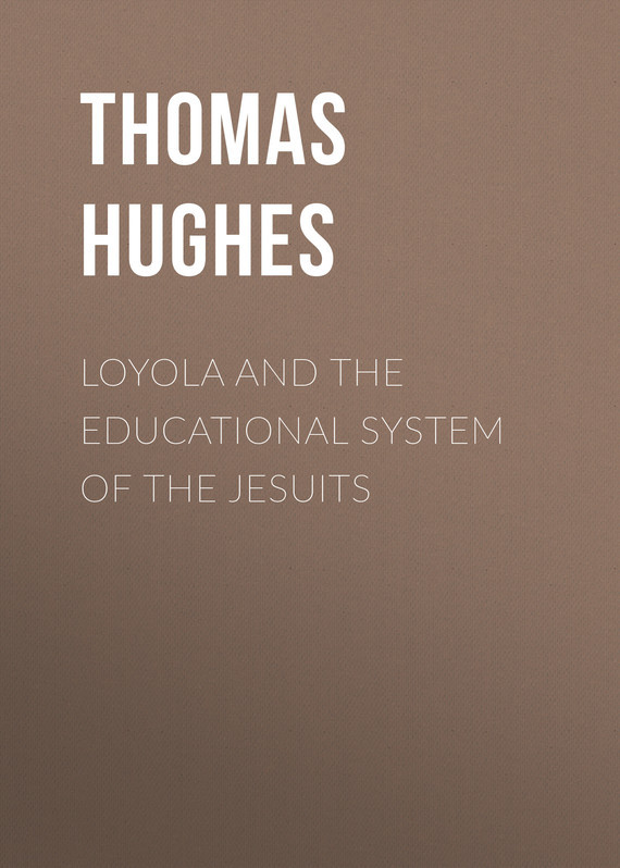 Hughes Thomas Loyola and the Educational System of the Jesuits hughes thomas loyola and the educational system of the jesuits