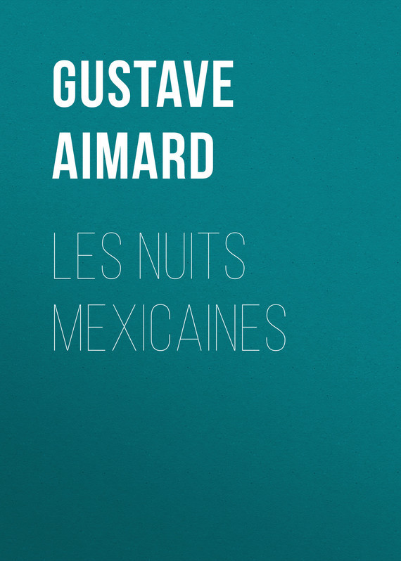 Gustave Aimard Les nuits mexicaines