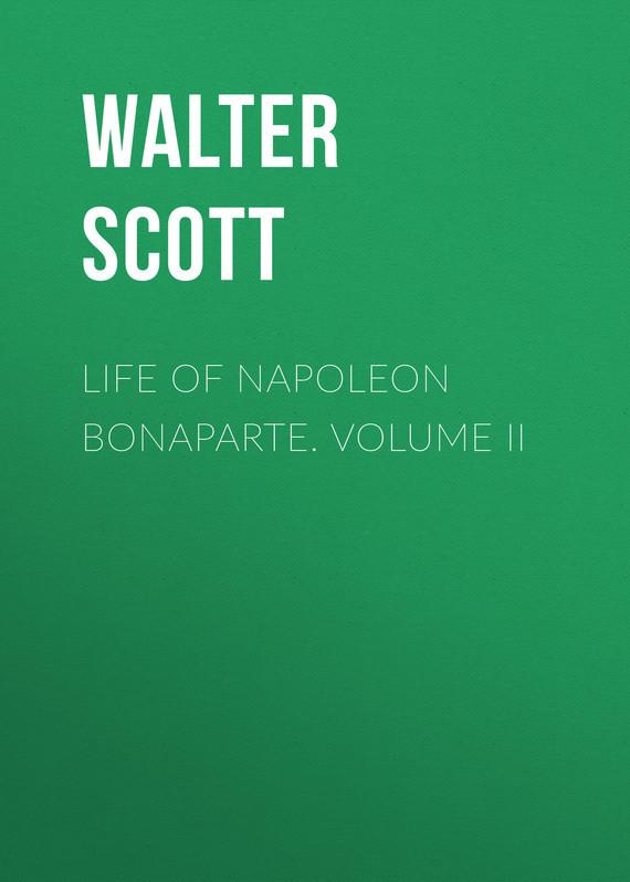 Walter Scott Life of Napoleon Bonaparte. Volume II life of picasso volume i