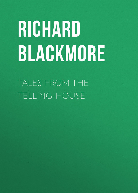 Blackmore Richard Doddridge Tales From the Telling-House daniel miller tales from facebook